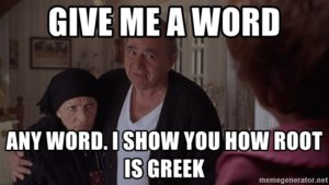 My Big Fat Greek Wedding - Give me a word, any word. I show you how root is greek.