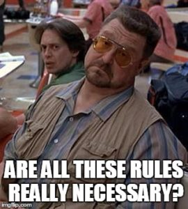 Are all these rules really necessary? The Big Lebowski
